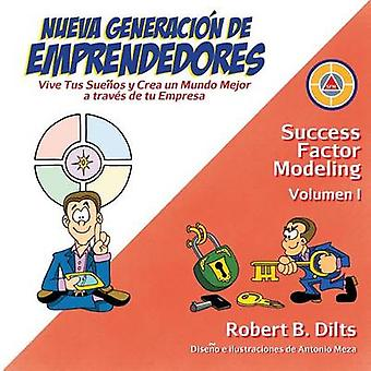 Nueva Generacin de Emprendedores Vive tus sueos y crea un mundo mejor a travs de tu empresa by Dilts & Robert Brian