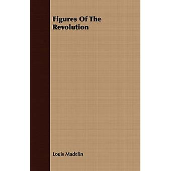 Figures Of The Revolution by Madelin & Louis
