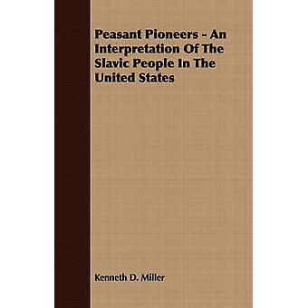 Peasant Pioneers  An Interpretation Of The Slavic People In The United States by Miller & Kenneth D.