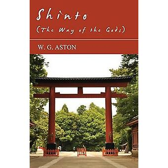 Shinto The Way Of The Gods by Aston & W. G.