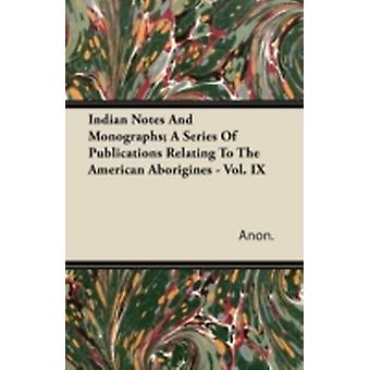 Indian Notes And Monographs A Series Of Publications Relating To The American Aborigines  Vol. IX by Anon.
