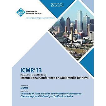 ICMR 13 Proceedings of the Third ACM International Conference on Multimedia Retrieval by ICMR 13 Conference Committee