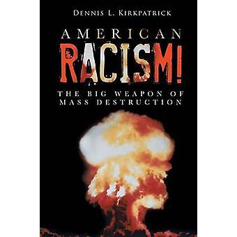 Amerikansk rasisme Det store masseødeleggelsesvåpenet av Kirkpatrick & Dennis L.