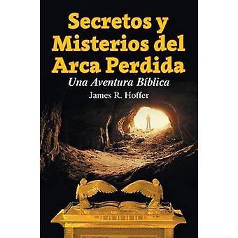Secretos y Misterios del Arca Perdida Una Aventura Bblica by Hoffer & James R.