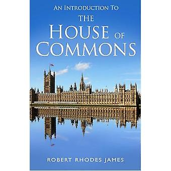An Introduction to the House of Commons by Rhodes James & Robert