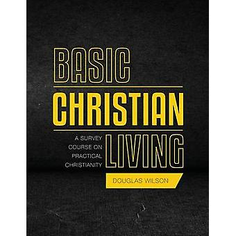 Basic Christian Living A Survey Course on Practical Christianity by Wilson & Douglas