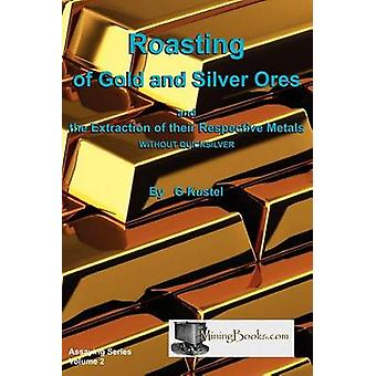 Roasting of Gold and Silver Ores by Kustel & G.