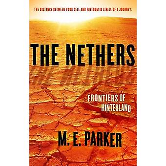 The Nethers Frontiers of Hinterland by Parker & M.E.