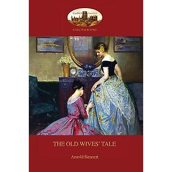 The Old Wives Tale With preface by the author Aziloth Books by Bennett & Arnold