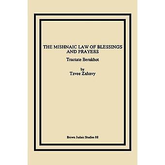 The Mishnaic Law of Blessings and Prayers Tractate Berakhot by Zahavy & Tzvee