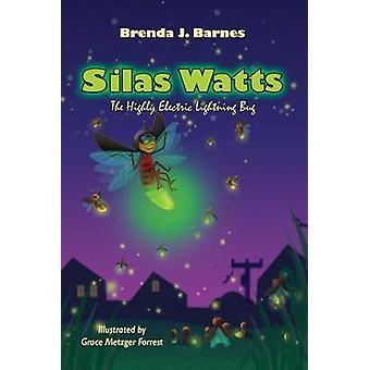 Silas Watts The Highly Electric Lightning Bug by Barnes & Brenda J.