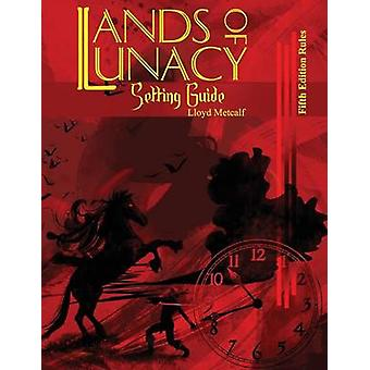 Lands of Lunacy 5E Setting Guide by Metcalf & Lloyd