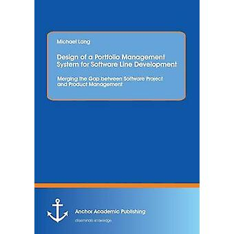 Design of a Portfolio Management System for Software Line Development Merging the Gap between Software Project and Product Management by Lang & Michael