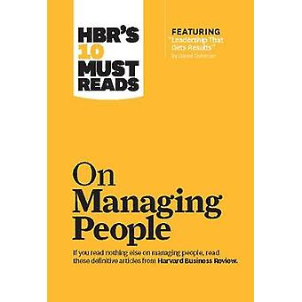 HBRs 10 Must Reads on Managing People with featured article Leadership That Gets Results by Daniel Goleman by Harvard Business Review & Daniel Goleman & Jon R Katzenbach & W Chan Kim & Renee A Mauborgne