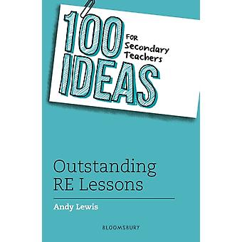 100 Ideas for Secondary Teachers Outstanding RE Lessons by Andy Lewis