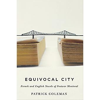 Equivocal City - French and English Novels of Postwar Montreal by Patr