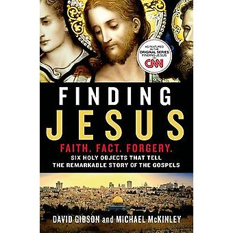 Finding Jesus - Faith. Fact. Forgery by David Gibson - Michael McKinle