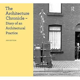 The Architecture Chronicle - Diary of an Architectural Practice by Jan