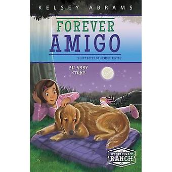 Forever Amigo - An Abby Story by Kelsey Abrams - 9781631632556 Book