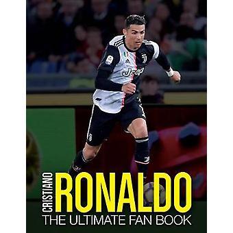 Cristiano Ronaldo - The Ultimate Fan Book by Iain Spragg - 97817873936