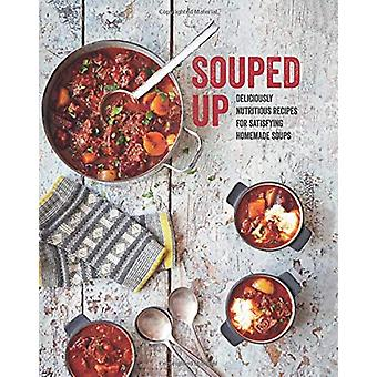 Souped Up - Deliciously Nutritious Recipes for Satisfying Homemade Sou