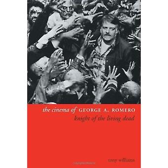 The Cinema of George A. Romero - Knight of the Living Dead (2nd) by To