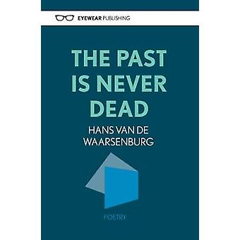 The Past is Never Dead by Hans Van De Waarsenburg - 9781908998095 Book