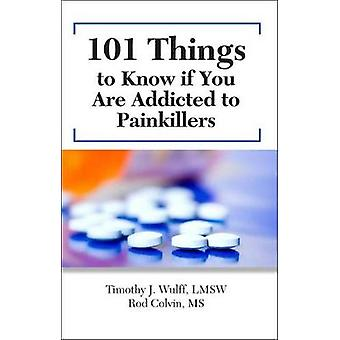 101 Things to Know if You Are Addicted to Painkillers by Michael McGe