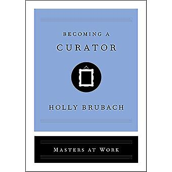Becoming a Curator by Holly Brubach - 9781982126841 Book