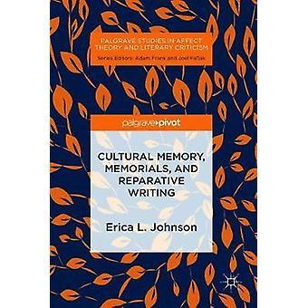 Cultural Memory - Memorials - and Reparative Writing by Erica L. John