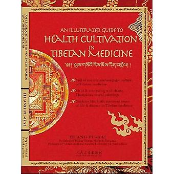 An Illustrated Guide to Health Cultivation with Tibetan Medicine by H