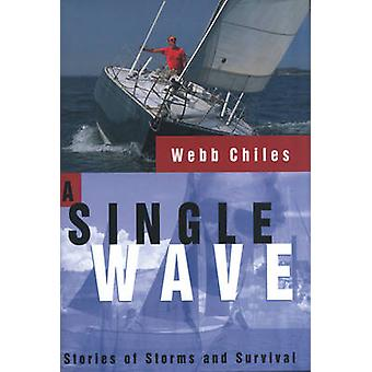 A Single Wave - Stories of Storms and Survival by Webb Chiles - 978157