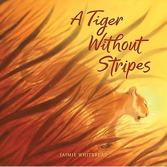 A Tiger Without Stripes by Jamie Whitbread