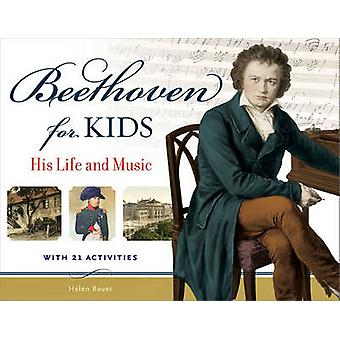 Beethoven for Kids - His Life and Music with 21 Activities by Helen Ba