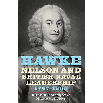 Hawke - Nelson and British Naval Leadership - 1747-1805 by Ruddock Ma