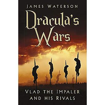 Dracula's Wars - Vlad the Impaler and his Rivals by James Waterson - 9
