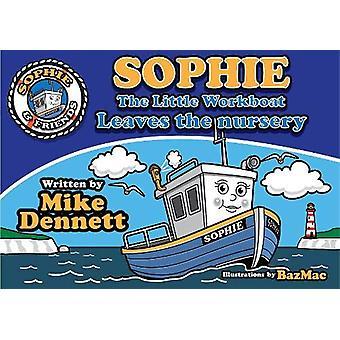 Sophie The Little Workboat - Leaves the Nursery by Mike Dennett - 9781