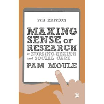 Making Sense of Research in Nursing Health and Social Care by Moule & Pam