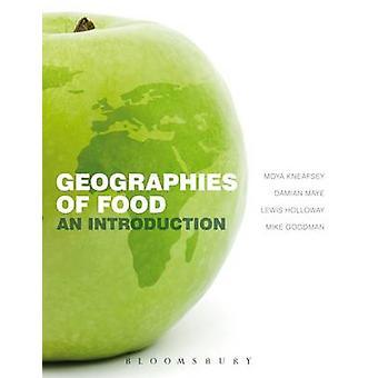 Geographies of Food  An Introduction by Moya Kneafsey & Damian Maye & Lewis Holloway & Professor Michael K Goodman
