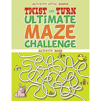 Twist and Turn Ultimate Maze Challenge Activity Book by Activity Atti