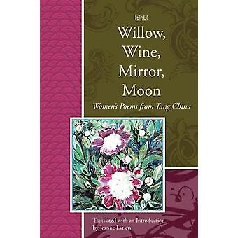 Willow - Wine - Mirror - Moon - Women's Poems from Tang China by Jeann