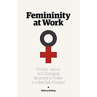 Femininity at Work - Gender - Labour - and Changing Relations of Power