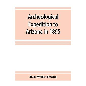 Archeological Expedition to Arizona in 1895 by Jesse Walter Fewkes