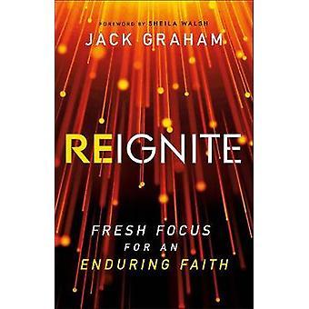 Reignite Fresh Focus for an Enduring Faith