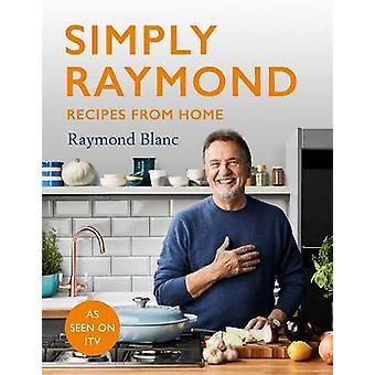Simply Raymond Recipes from Home  INCLUDING RECIPES FROM THE ITV SERIES