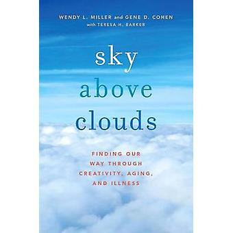 Sky Above Clouds par Miller &Wendy L. Cofondateur &Create Therapy Institute &An Integrative Arts Medicine Studio and Executive Director &Projects on Intergenerational Communication &Washington DC Center on Aging &Cofounder