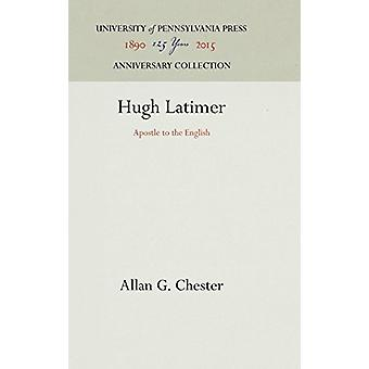 Hugh Latimer - Apostle to the English by Allan G. Chester - 9781512810