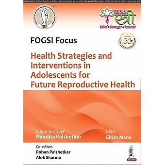 Health Strategies and Interventions in Adolescents for Future Reproductive Health by Nandita PalshetkarGirish Mane