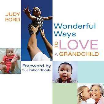 Wonderful Ways to Love a Grandchild by Judy Ford