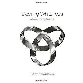 Desiring Whiteness: A Lacanian Analysis of Race (Opening Out: Feminism for Today)